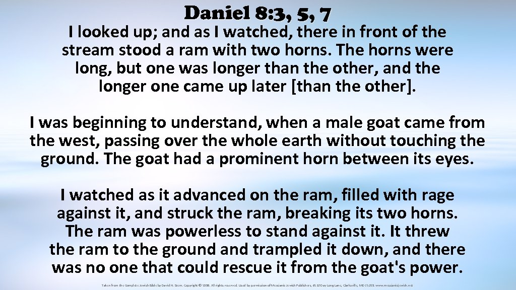Daniel 8: 3, 5, 7 I looked up; and as I watched, there in
