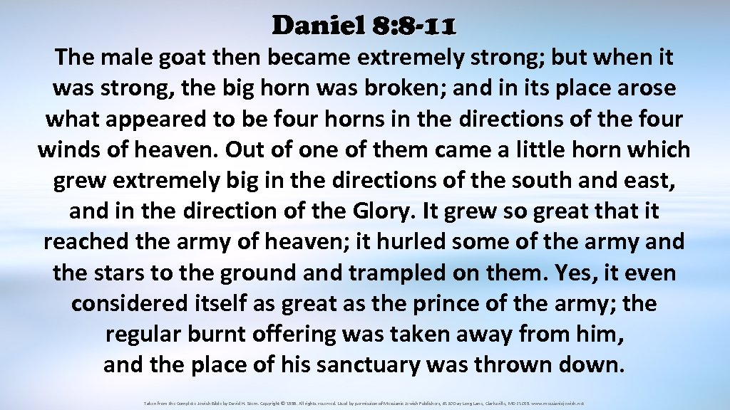 Daniel 8: 8 -11 The male goat then became extremely strong; but when it
