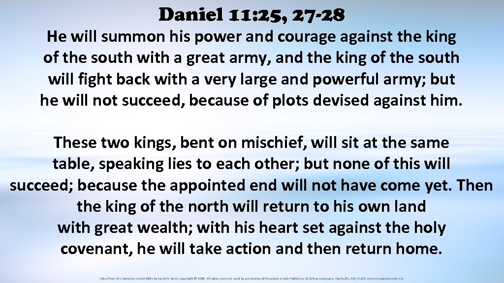 Daniel 11: 25, 27 -28 He will summon his power and courage against the