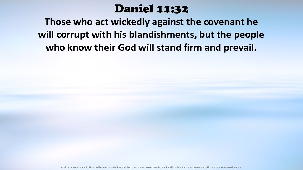 Daniel 11: 32 Those who act wickedly against the covenant he will corrupt with