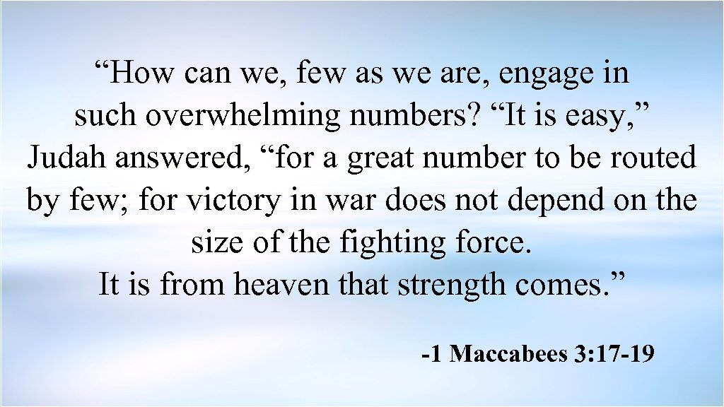 """""""How can we, few as we are, engage in such overwhelming numbers? """"It is"""