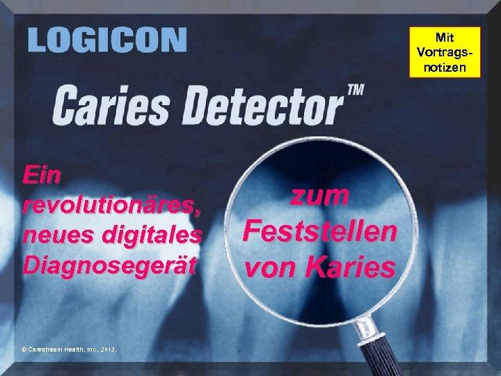 Mit Vortragsnotizen Ein revolutionäres, neues digitales Diagnosegerät © Carestream Health, Inc. , 2013. zum
