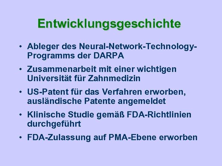Entwicklungsgeschichte • Ableger des Neural-Network-Technology. Programms der DARPA • Zusammenarbeit mit einer wichtigen Universität