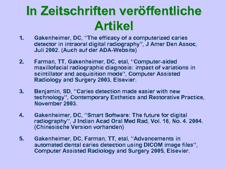 """In Zeitschriften veröffentliche Artikel 1. Gakenheimer, DC, """"The efficacy of a computerized caries detector"""