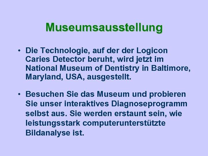 Museumsausstellung • Die Technologie, auf der Logicon Caries Detector beruht, wird jetzt im National
