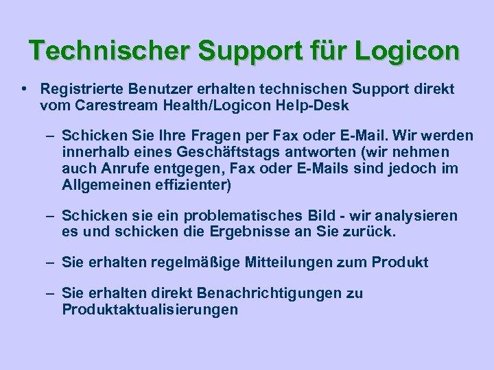 Technischer Support für Logicon • Registrierte Benutzer erhalten technischen Support direkt vom Carestream Health/Logicon