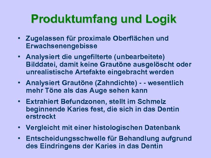 Produktumfang und Logik • Zugelassen für proximale Oberflächen und Erwachsenengebisse • Analysiert die ungefilterte