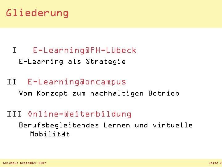 Gliederung I E-Learning@FH-Lübeck E-Learning als Strategie II E-Learning@oncampus Vom Konzept zum nachhaltigen Betrieb III