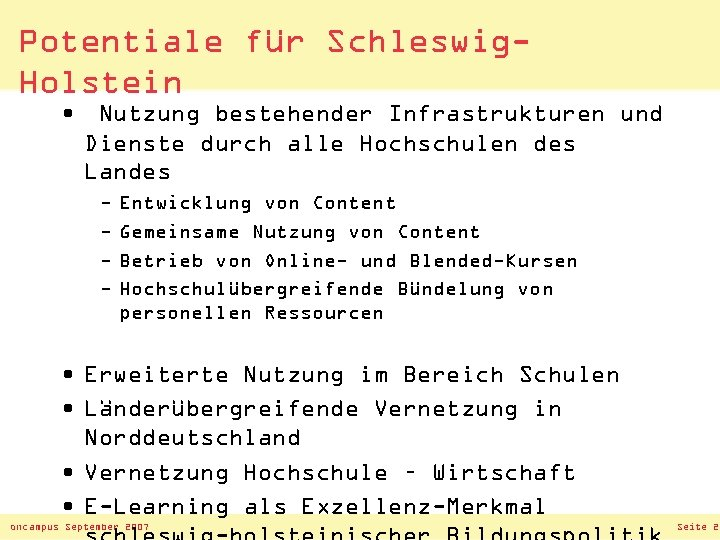 Potentiale für Schleswig. Holstein • Nutzung bestehender Infrastrukturen und Dienste durch alle Hochschulen des