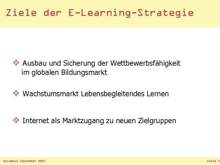 Ziele der E-Learning-Strategie v Ausbau und Sicherung der Wettbewerbsfähigkeit im globalen Bildungsmarkt v Wachstumsmarkt