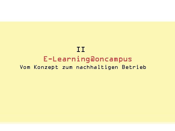 Status Quo: Das Netzwerkvisual. II E-Learning@oncampus E-Learning als E-Business-Management Vom Konzept zum nachhaltigen Betrieb