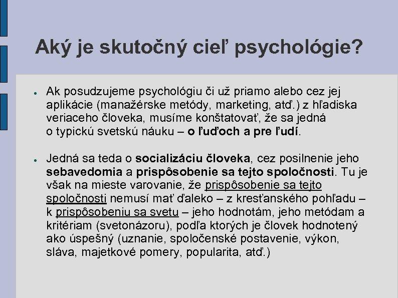 Aký je skutočný cieľ psychológie? ● ● Ak posudzujeme psychológiu či už priamo alebo
