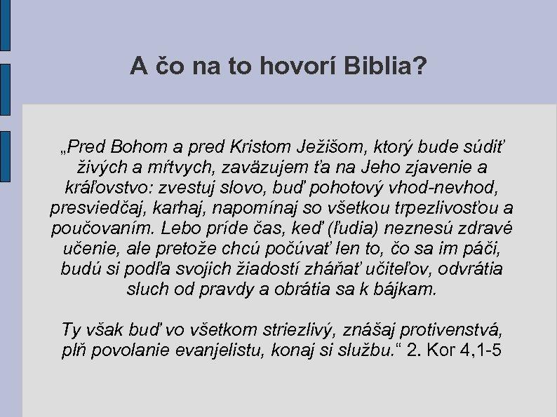 """A čo na to hovorí Biblia? """"Pred Bohom a pred Kristom Ježišom, ktorý bude"""