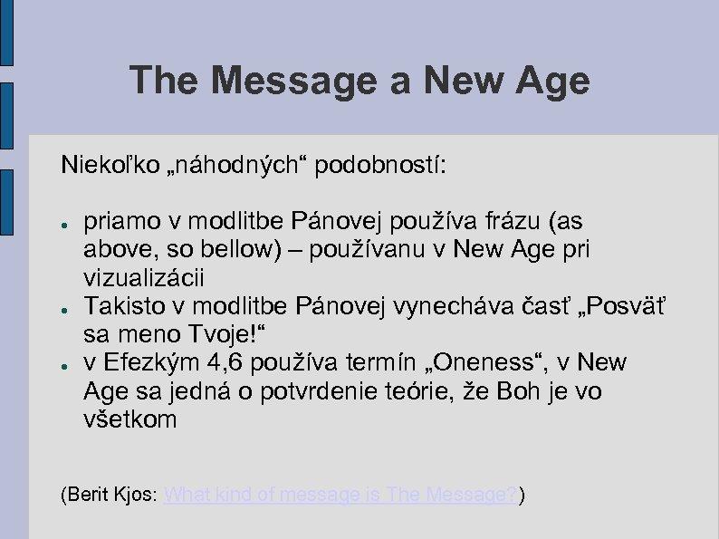 """The Message a New Age Niekoľko """"náhodných"""" podobností: ● ● ● priamo v modlitbe"""
