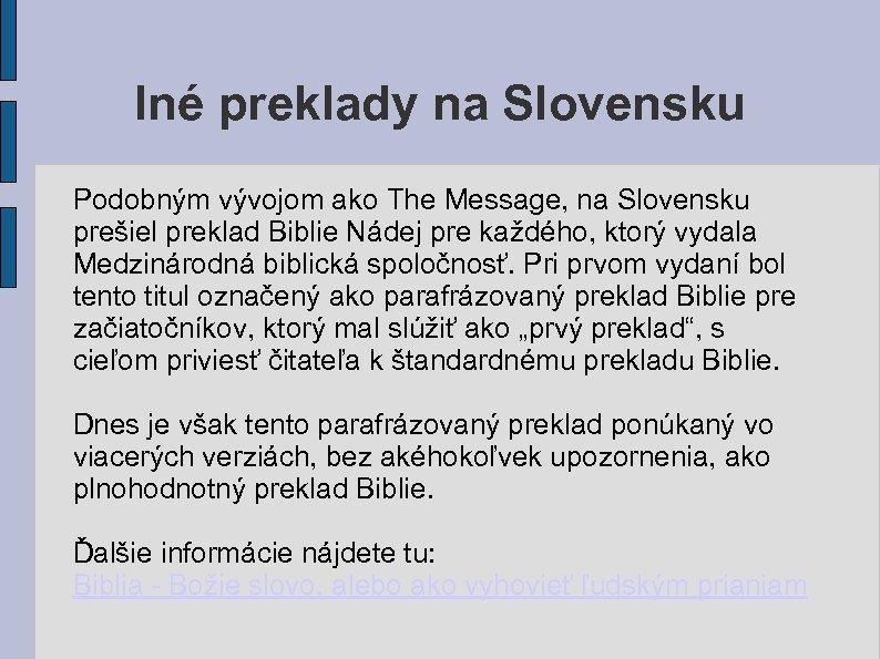 Iné preklady na Slovensku Podobným vývojom ako The Message, na Slovensku prešiel preklad Biblie