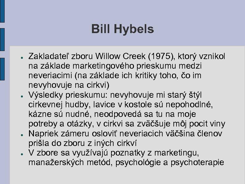 Bill Hybels ● ● Zakladateľ zboru Willow Creek (1975), ktorý vznikol na základe marketingového