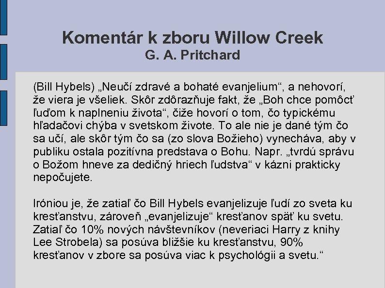 "Komentár k zboru Willow Creek G. A. Pritchard (Bill Hybels) ""Neučí zdravé a bohaté"