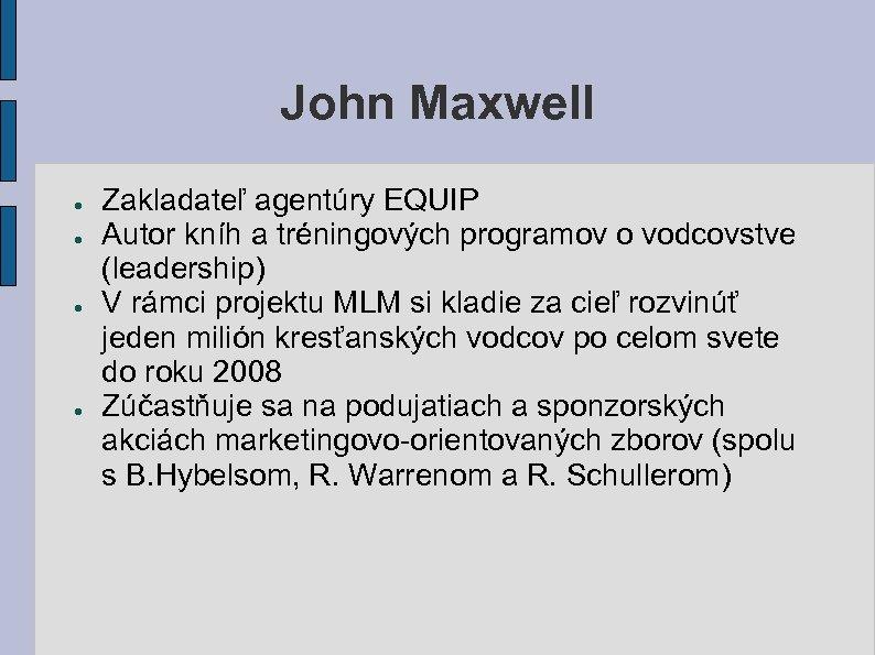 John Maxwell ● ● Zakladateľ agentúry EQUIP Autor kníh a tréningových programov o vodcovstve