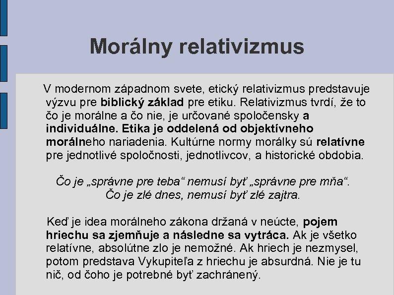 Morálny relativizmus V modernom západnom svete, etický relativizmus predstavuje výzvu pre biblický základ pre