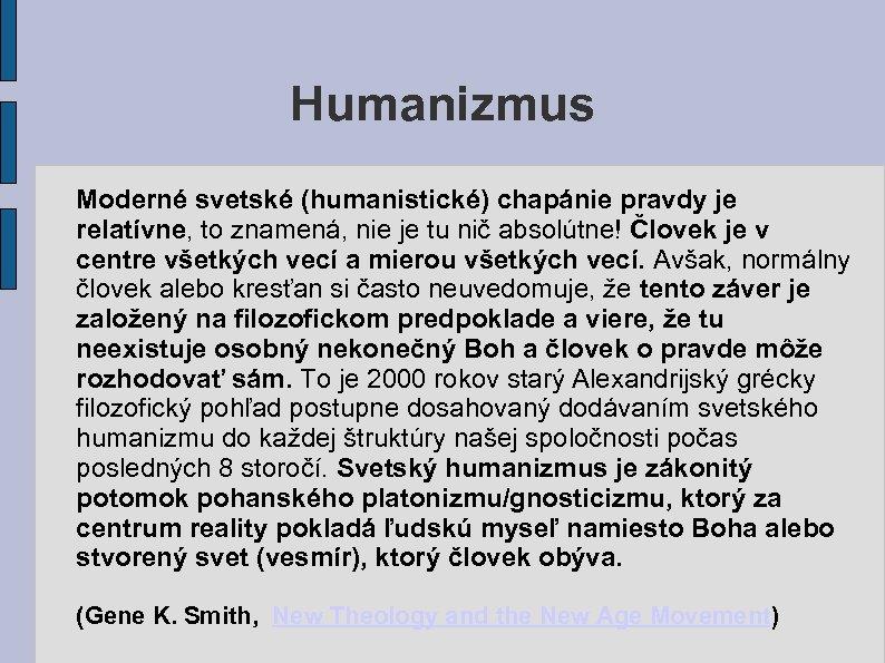Humanizmus Moderné svetské (humanistické) chapánie pravdy je relatívne, to znamená, nie je tu nič