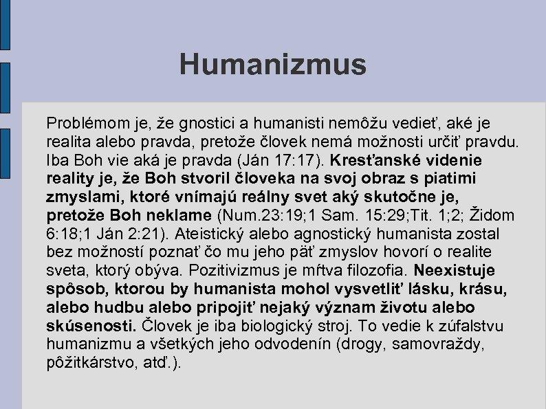 Humanizmus Problémom je, že gnostici a humanisti nemôžu vedieť, aké je realita alebo pravda,