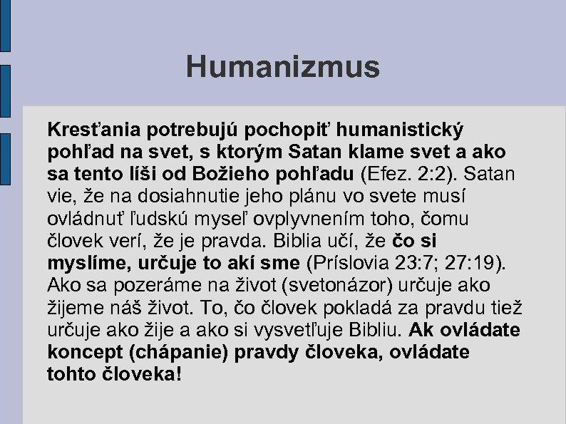 Humanizmus Kresťania potrebujú pochopiť humanistický pohľad na svet, s ktorým Satan klame svet a