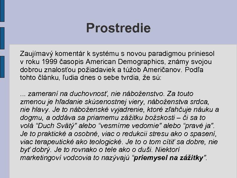 Prostredie Zaujímavý komentár k systému s novou paradigmou priniesol v roku 1999 časopis American