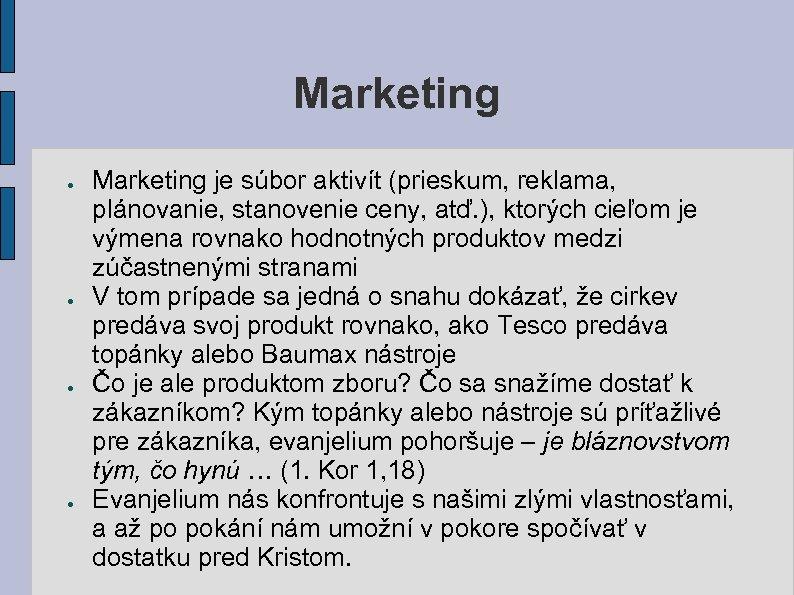 Marketing ● ● Marketing je súbor aktivít (prieskum, reklama, plánovanie, stanovenie ceny, atď. ),