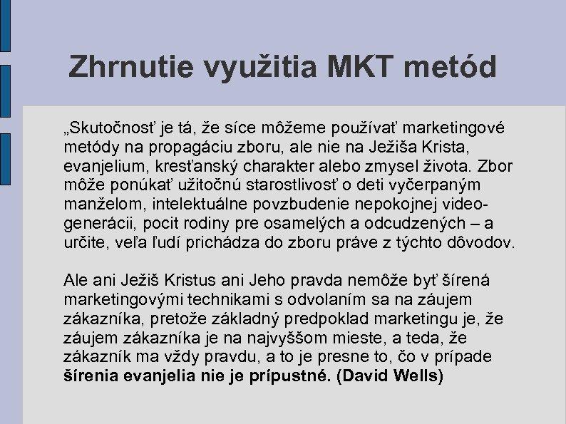 """Zhrnutie využitia MKT metód """"Skutočnosť je tá, že síce môžeme používať marketingové metódy na"""