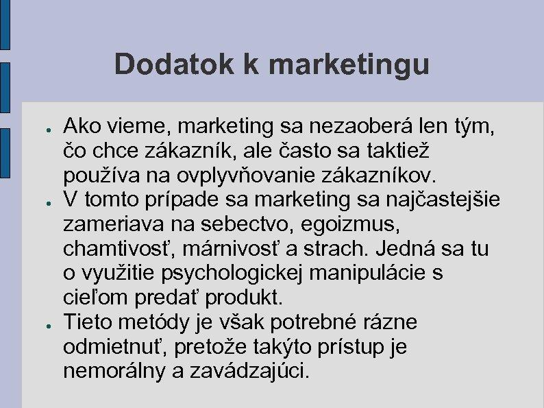 Dodatok k marketingu ● ● ● Ako vieme, marketing sa nezaoberá len tým, čo