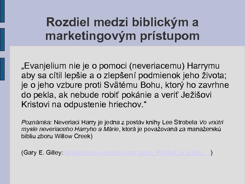 """Rozdiel medzi biblickým a marketingovým prístupom """"Evanjelium nie je o pomoci (neveriacemu) Harrymu aby"""