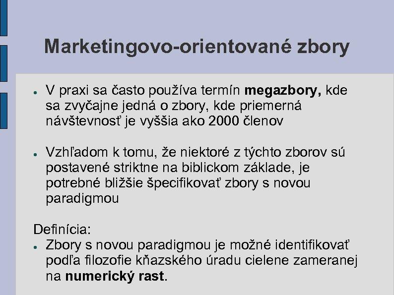 Marketingovo-orientované zbory ● ● V praxi sa často používa termín megazbory, kde sa zvyčajne