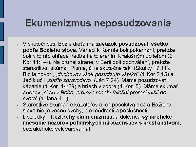 Ekumenizmus neposudzovania ● ● ● V skutočnosti, Božie dieťa má záväzok posudzovať všetko podľa