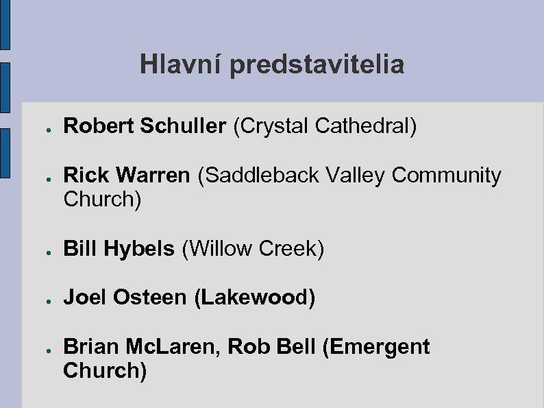 Hlavní predstavitelia ● ● Robert Schuller (Crystal Cathedral) Rick Warren (Saddleback Valley Community Church)