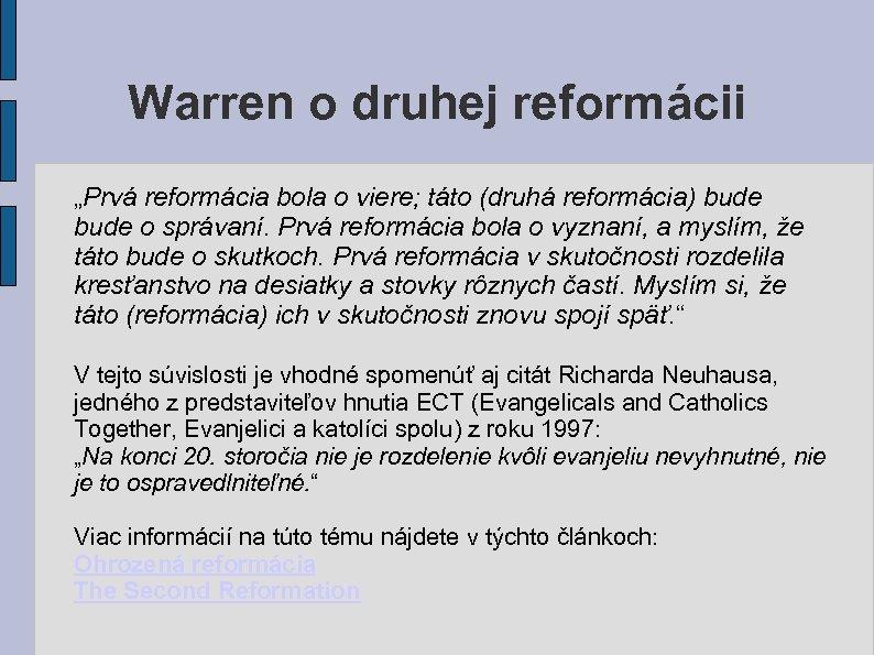 """Warren o druhej reformácii """"Prvá reformácia bola o viere; táto (druhá reformácia) bude o"""