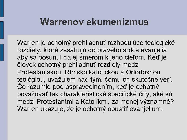 Warrenov ekumenizmus Warren je ochotný prehliadnuť rozhodujúce teologické rozdiely, ktoré zasahujú do pravého srdca