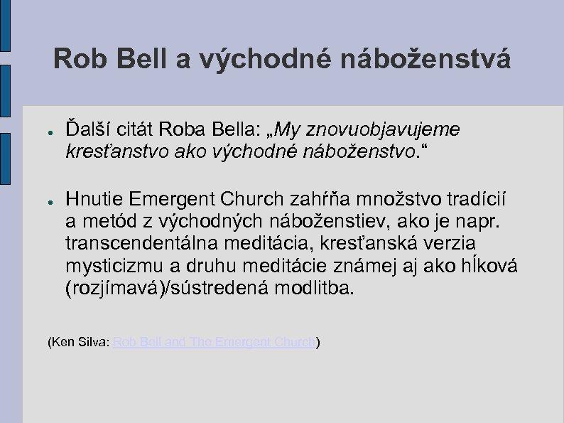 """Rob Bell a východné náboženstvá ● ● Ďalší citát Roba Bella: """"My znovuobjavujeme kresťanstvo"""