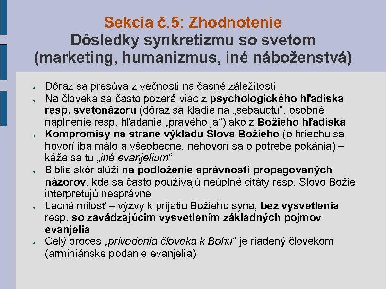 Sekcia č. 5: Zhodnotenie Dôsledky synkretizmu so svetom (marketing, humanizmus, iné náboženstvá) ● ●