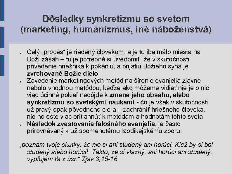 """Dôsledky synkretizmu so svetom (marketing, humanizmus, iné náboženstvá) ● ● ● Celý """"proces"""" je"""