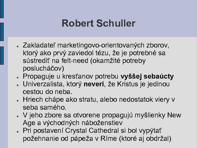 Robert Schuller ● ● ● Zakladateľ marketingovo-orientovaných zborov, ktorý ako prvý zaviedol tézu, že