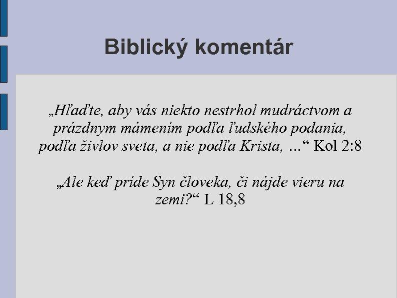 """Biblický komentár """"Hľaďte, aby vás niekto nestrhol mudráctvom a prázdnym mámením podľa ľudského podania,"""