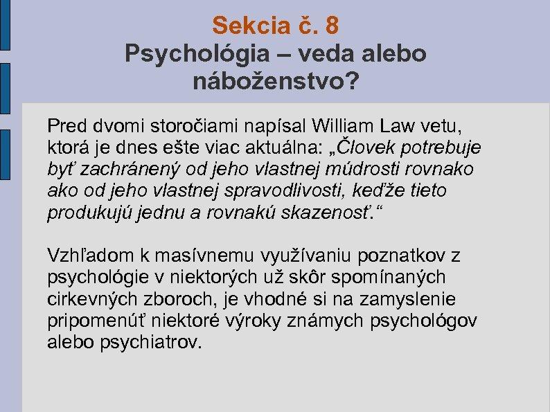 Sekcia č. 8 Psychológia – veda alebo náboženstvo? Pred dvomi storočiami napísal William Law