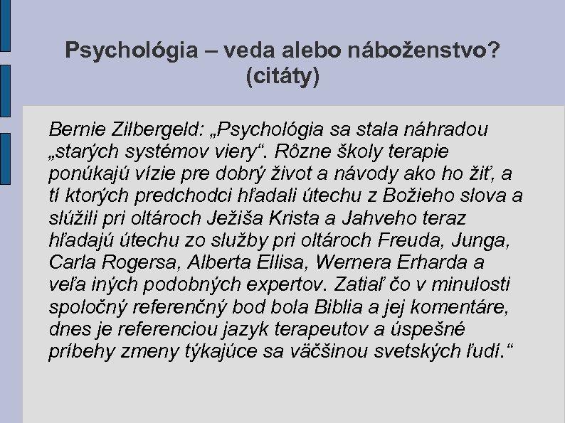 """Psychológia – veda alebo náboženstvo? (citáty) Bernie Zilbergeld: """"Psychológia sa stala náhradou """"starých systémov"""