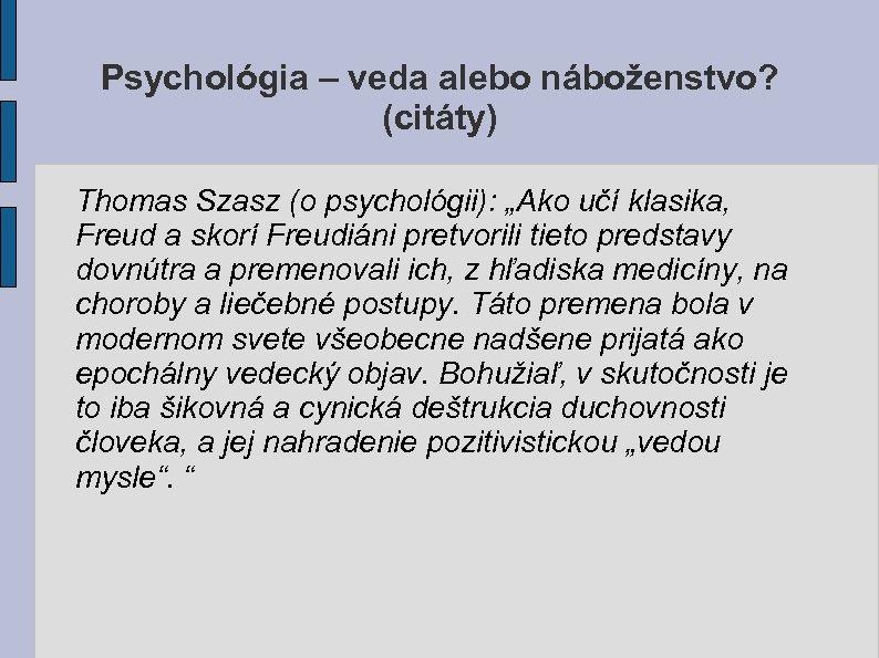 """Psychológia – veda alebo náboženstvo? (citáty) Thomas Szasz (o psychológii): """"Ako učí klasika, Freud"""