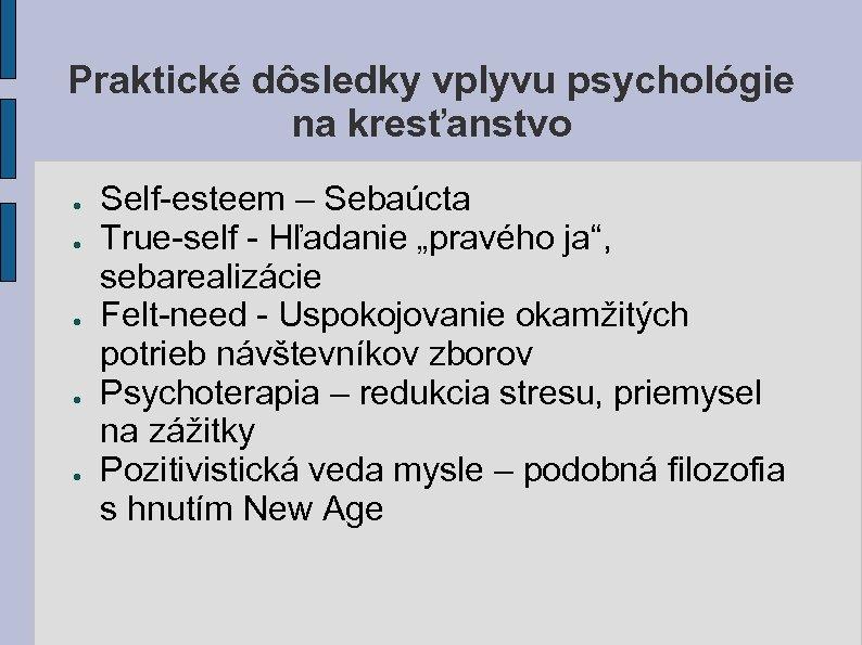 Praktické dôsledky vplyvu psychológie na kresťanstvo ● ● ● Self-esteem – Sebaúcta True-self -