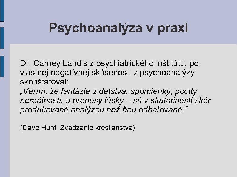 Psychoanalýza v praxi Dr. Carney Landis z psychiatrického inštitútu, po vlastnej negatívnej skúsenosti z
