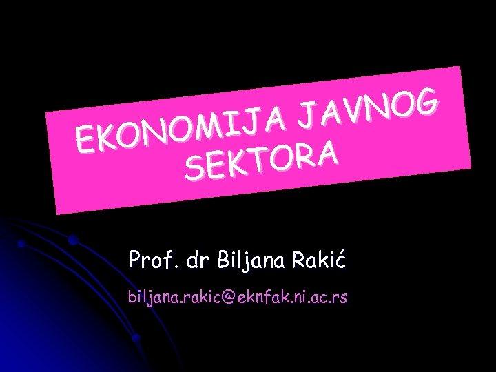 VNOG JA JA NOMI EKO KTORA SE Prof. dr Biljana Rakić biljana. rakic@eknfak. ni.
