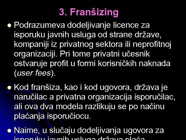 3. Franšizing l Podrazumeva dodeljivanje licence za isporuku javnih usluga od strane države, kompaniji
