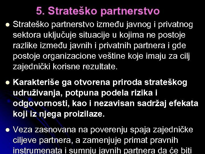 5. Strateško partnerstvo l Strateško partnerstvo između javnog i privatnog sektora uključuje situacije u