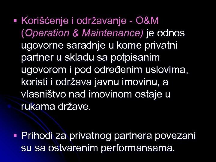§ Korišćenje i održavanje - O&M (Operation & Maintenance) je odnos ugovorne saradnje u